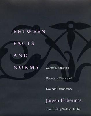 Between Facts and Norms By Habermas, Jurgen/ Rehg, William (TRN)